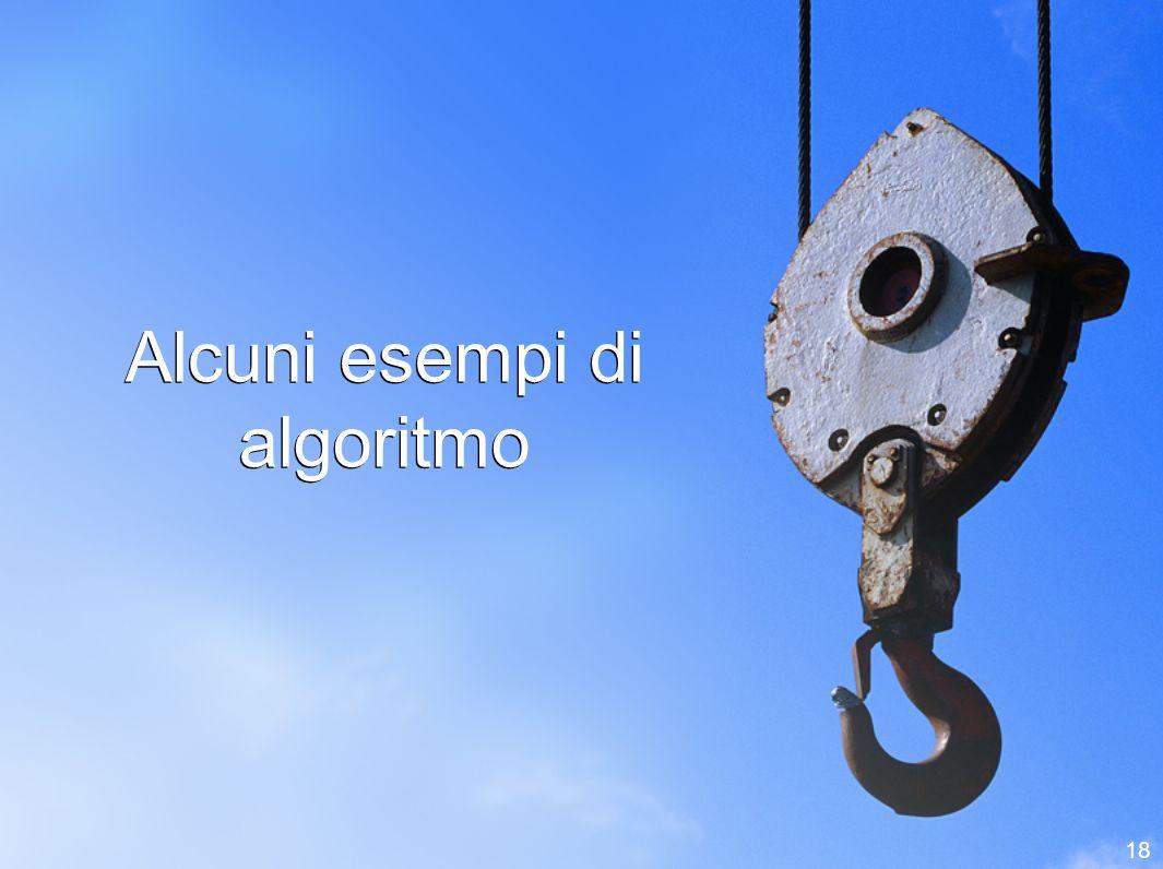 18 Alcuni esempi di algoritmo
