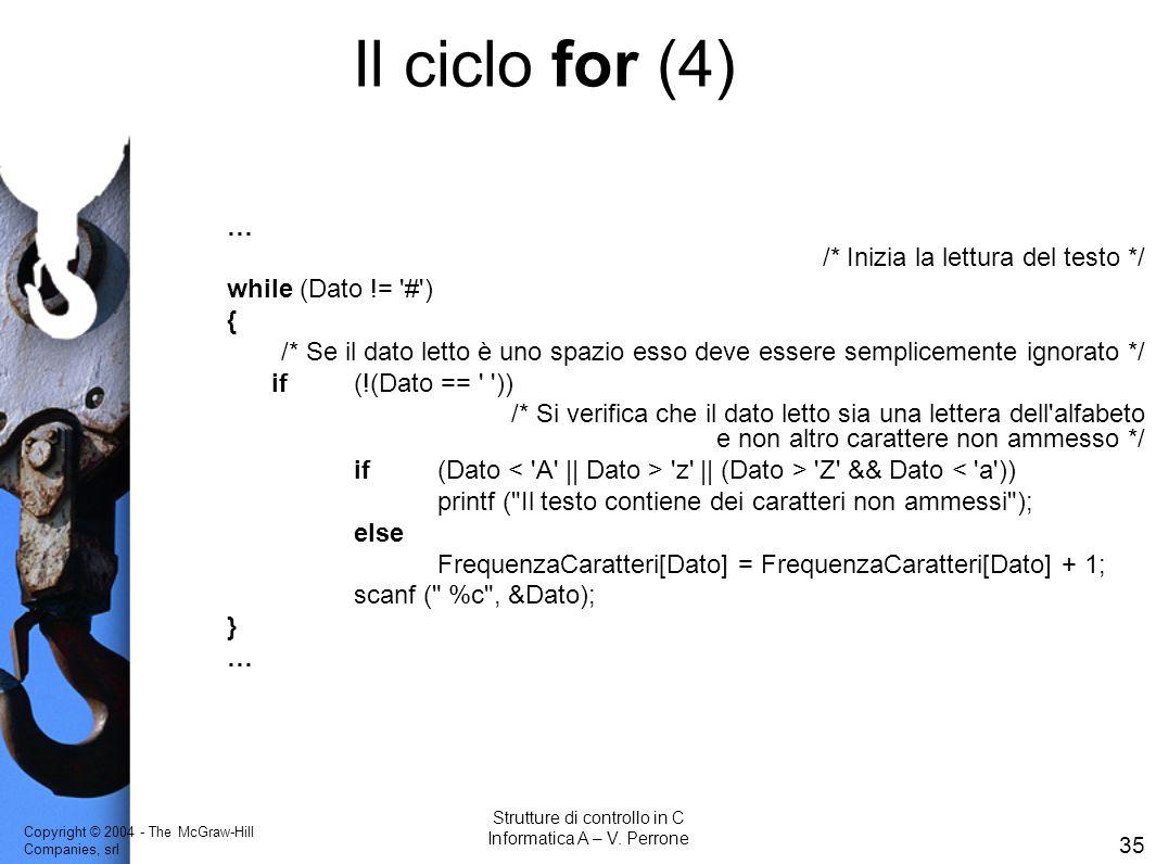 Copyright © 2004 - The McGraw-Hill Companies, srl 35 Strutture di controllo in C Informatica A – V. Perrone … /* Inizia la lettura del testo */ while