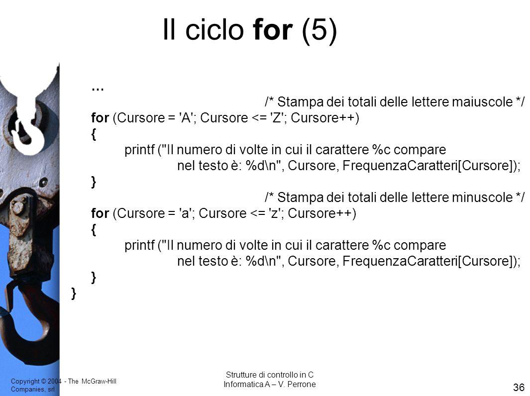 Copyright © 2004 - The McGraw-Hill Companies, srl 36 Strutture di controllo in C Informatica A – V. Perrone … /* Stampa dei totali delle lettere maius