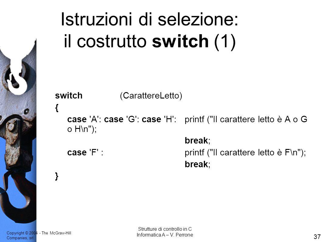 Copyright © 2004 - The McGraw-Hill Companies, srl 37 Strutture di controllo in C Informatica A – V. Perrone Istruzioni di selezione: il costrutto swit