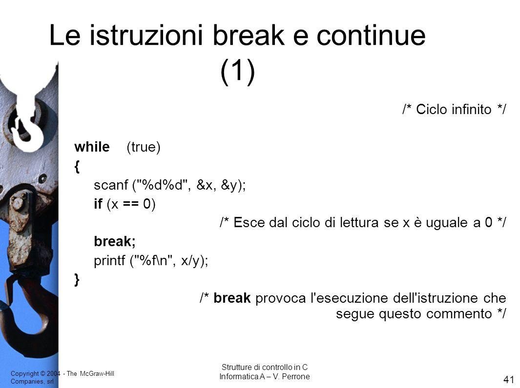 Copyright © 2004 - The McGraw-Hill Companies, srl 41 Strutture di controllo in C Informatica A – V. Perrone Le istruzioni break e continue (1) /* Cicl