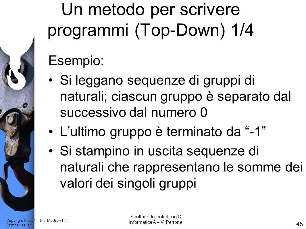 Copyright © 2004 - The McGraw-Hill Companies, srl 45 Strutture di controllo in C Informatica A – V. Perrone Un metodo per scrivere programmi (Top-Down