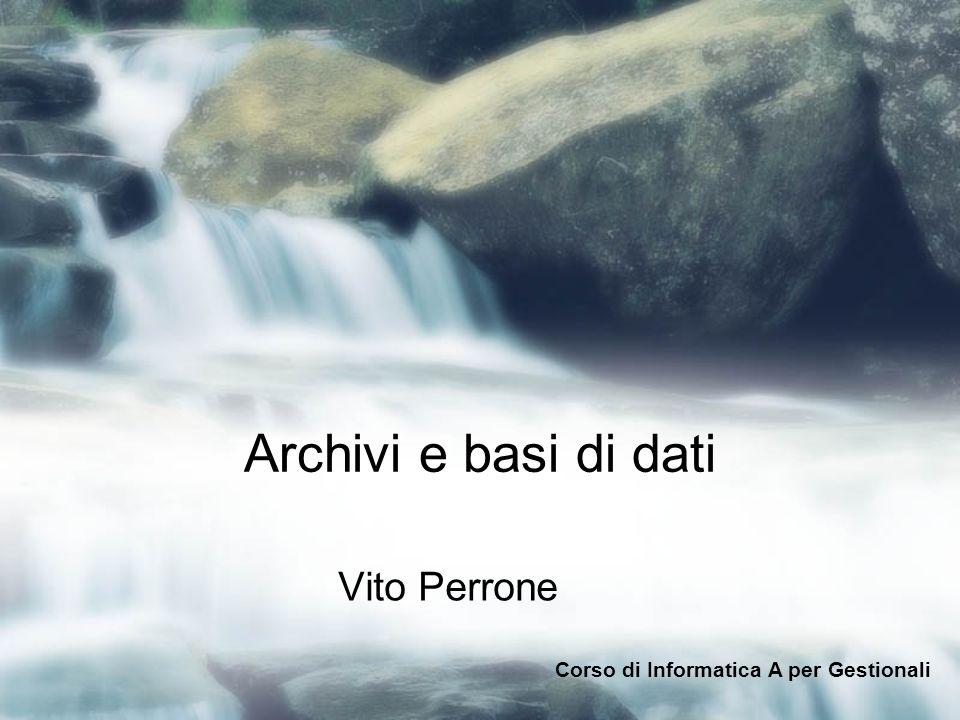 Archivi e basi di dati Vito Perrone Corso di Informatica A per Gestionali
