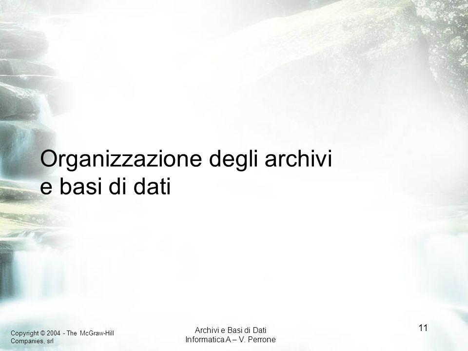 Copyright © 2004 - The McGraw-Hill Companies, srl Archivi e Basi di Dati Informatica A – V. Perrone 11 Organizzazione degli archivi e basi di dati