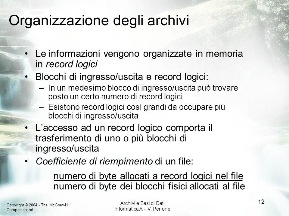 Copyright © 2004 - The McGraw-Hill Companies, srl Archivi e Basi di Dati Informatica A – V. Perrone 12 Organizzazione degli archivi Le informazioni ve