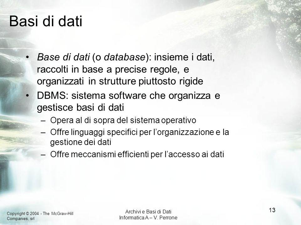 Copyright © 2004 - The McGraw-Hill Companies, srl Archivi e Basi di Dati Informatica A – V. Perrone 13 Basi di dati Base di dati (o database): insieme