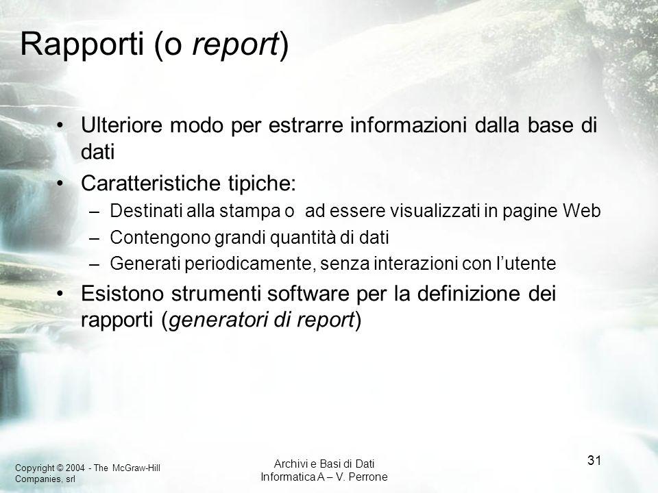 Copyright © 2004 - The McGraw-Hill Companies, srl Archivi e Basi di Dati Informatica A – V. Perrone 31 Rapporti (o report) Ulteriore modo per estrarre