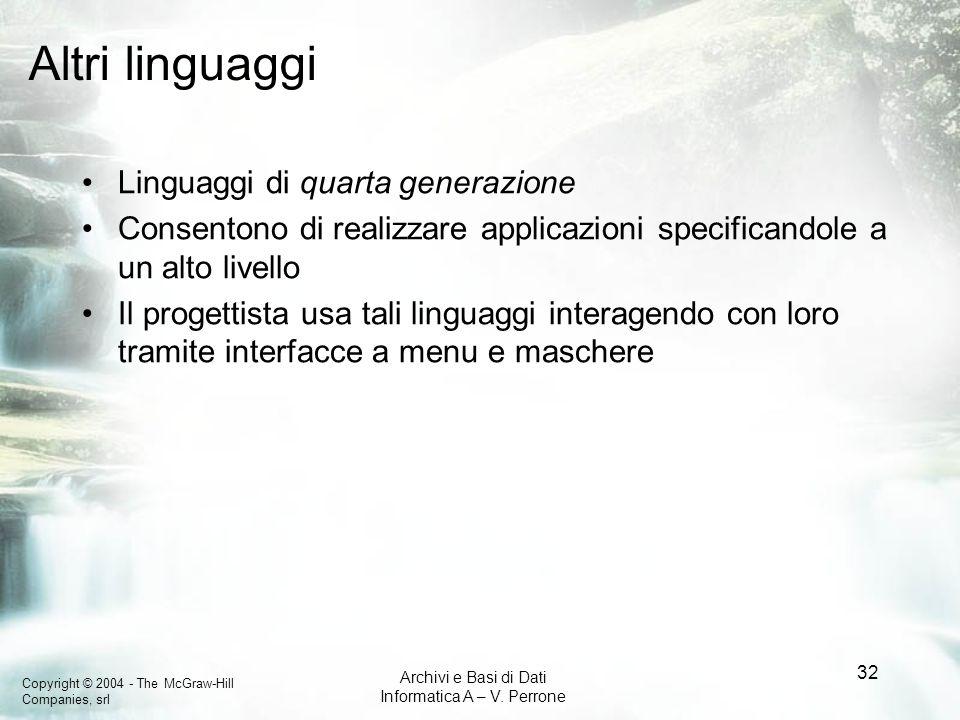 Copyright © 2004 - The McGraw-Hill Companies, srl Archivi e Basi di Dati Informatica A – V. Perrone 32 Altri linguaggi Linguaggi di quarta generazione