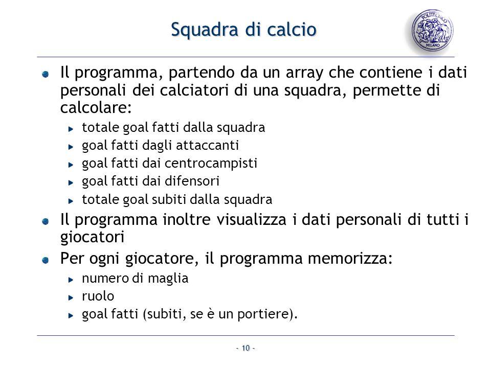 - 10 - Squadra di calcio Il programma, partendo da un array che contiene i dati personali dei calciatori di una squadra, permette di calcolare: totale
