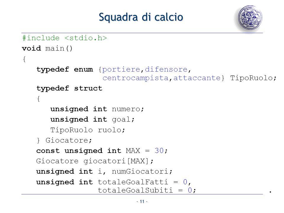 - 11 - Squadra di calcio #include void main() { typedef enum {portiere,difensore, centrocampista,attaccante} TipoRuolo; typedef struct { unsigned int