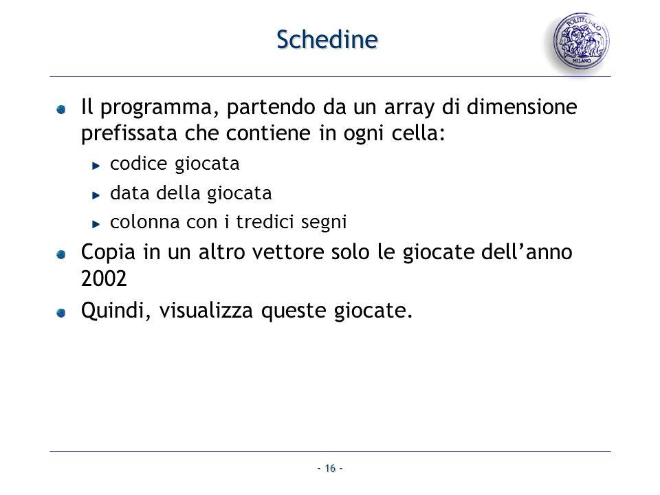 - 16 - Schedine Il programma, partendo da un array di dimensione prefissata che contiene in ogni cella: codice giocata data della giocata colonna con