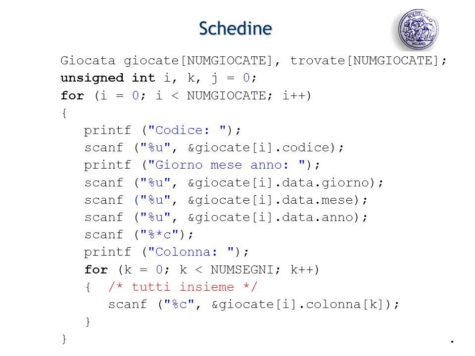 - 18 - Schedine Giocata giocate[NUMGIOCATE], trovate[NUMGIOCATE]; unsigned int i, k, j = 0; for (i = 0; i < NUMGIOCATE; i++) { printf (