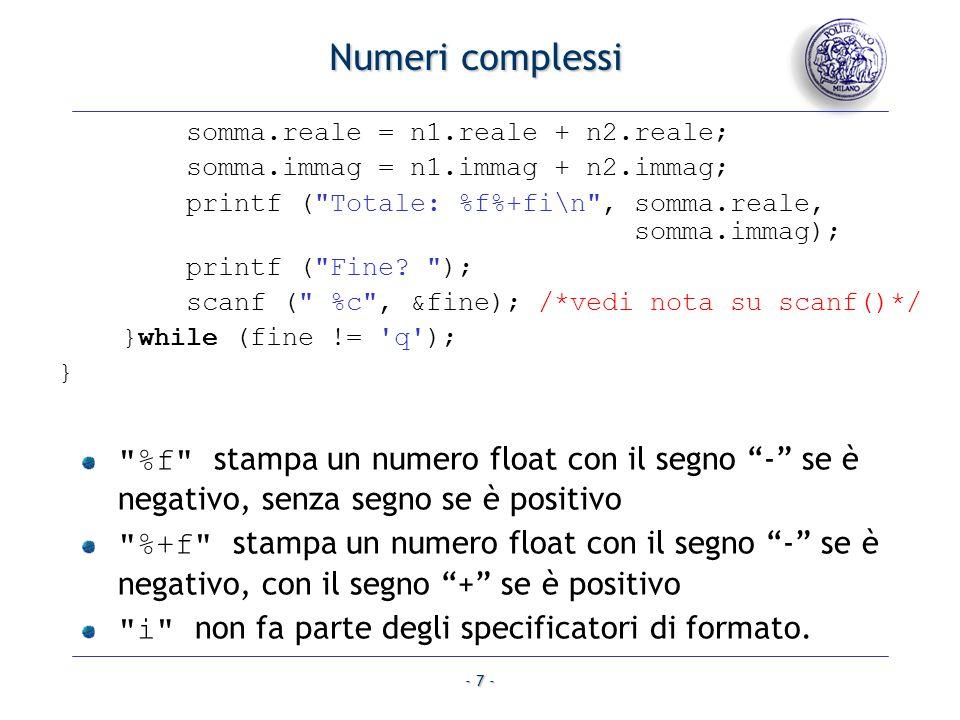 - 7 - Numeri complessi somma.reale = n1.reale + n2.reale; somma.immag = n1.immag + n2.immag; printf (