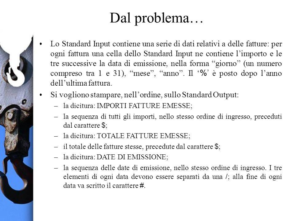 Dal problema… Lo Standard Input contiene una serie di dati relativi a delle fatture: per ogni fattura una cella dello Standard Input ne contiene limpo