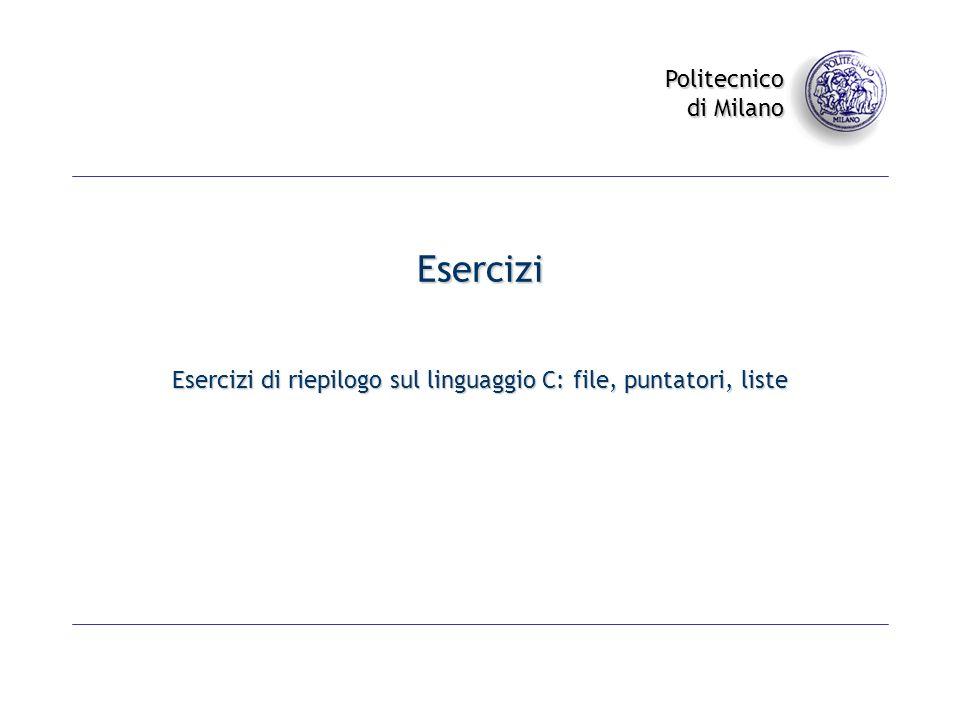 Politecnico di Milano Esercizi Esercizi di riepilogo sul linguaggio C: file, puntatori, liste