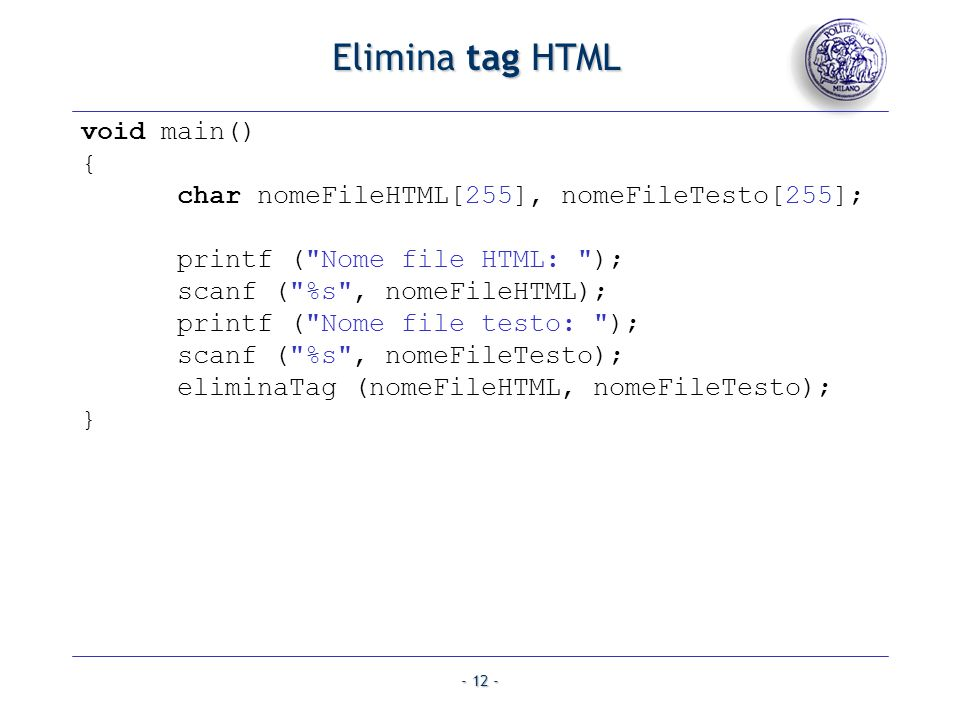 - 12 - Elimina tag HTML void main() { char nomeFileHTML[255], nomeFileTesto[255]; printf (