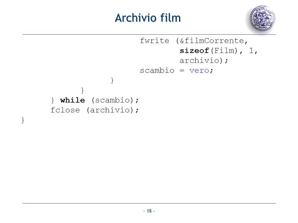 - 18 - Archivio film fwrite (&filmCorrente, sizeof(Film), 1, archivio); scambio = vero; } } } while (scambio); fclose (archivio); }