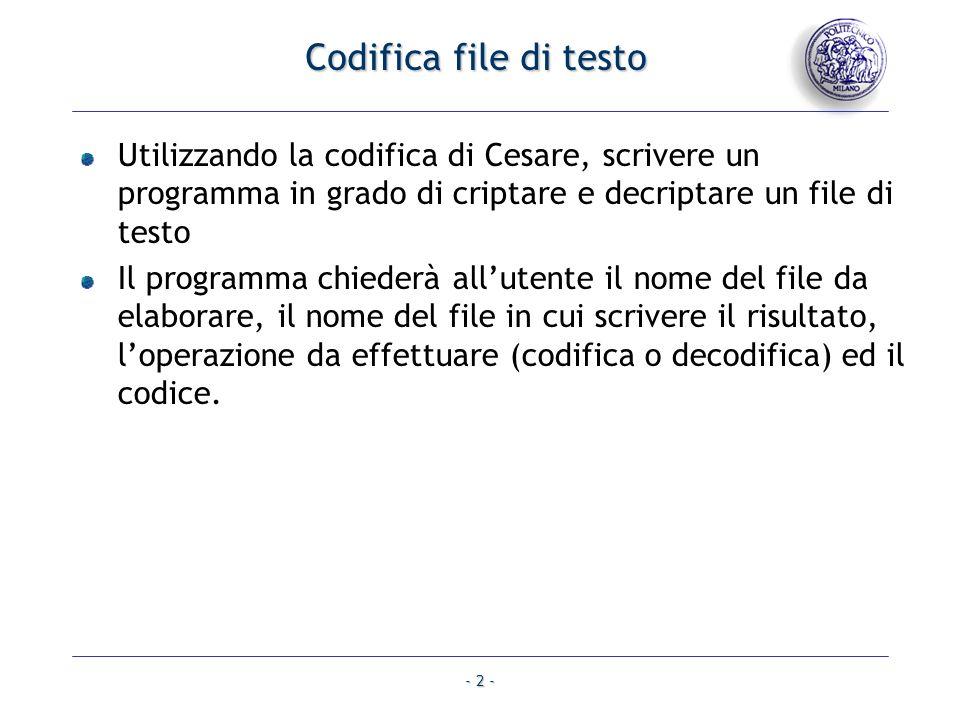 - 2 - Codifica file di testo Utilizzando la codifica di Cesare, scrivere un programma in grado di criptare e decriptare un file di testo Il programma