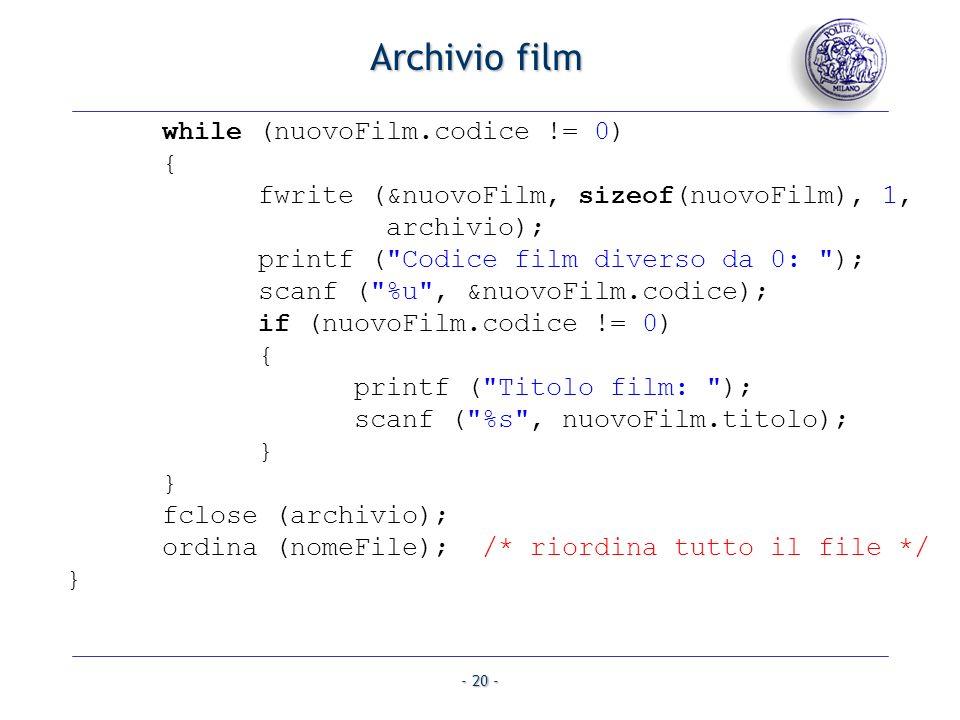 - 20 - Archivio film while (nuovoFilm.codice != 0) { fwrite (&nuovoFilm, sizeof(nuovoFilm), 1, archivio); printf (