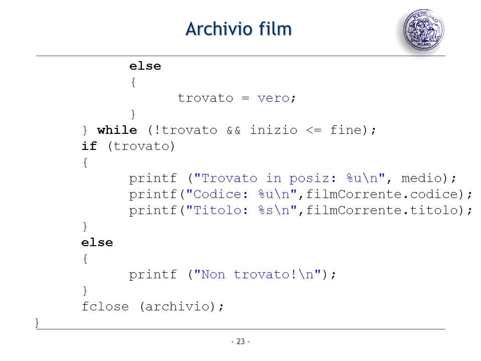 - 23 - Archivio film else { trovato = vero; } } while (!trovato && inizio <= fine); if (trovato) { printf (