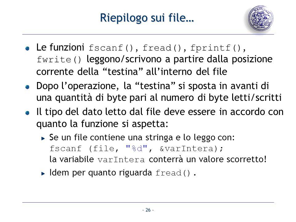 - 26 - Riepilogo sui file… Le funzioni fscanf(), fread(), fprintf(), fwrite() leggono/scrivono a partire dalla posizione corrente della testina allint
