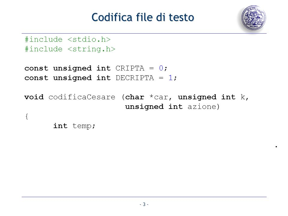 - 3 - Codifica file di testo #include const unsigned int CRIPTA = 0; const unsigned int DECRIPTA = 1; void codificaCesare (char *car, unsigned int k,