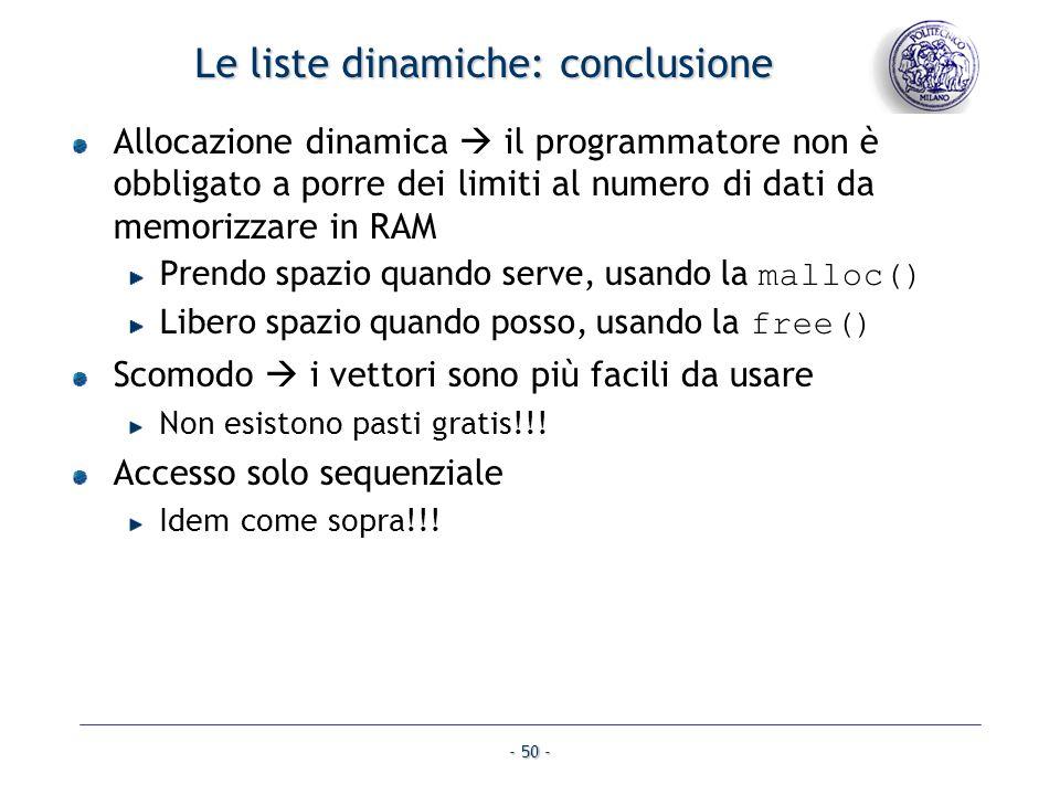 - 50 - Le liste dinamiche: conclusione Allocazione dinamica il programmatore non è obbligato a porre dei limiti al numero di dati da memorizzare in RA