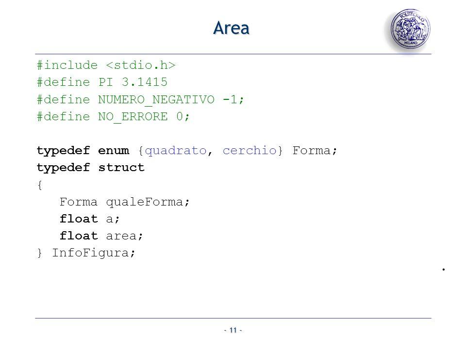 - 11 - Area #include #define PI 3.1415 #define NUMERO_NEGATIVO -1; #define NO_ERRORE 0; typedef enum {quadrato, cerchio} Forma; typedef struct { Forma