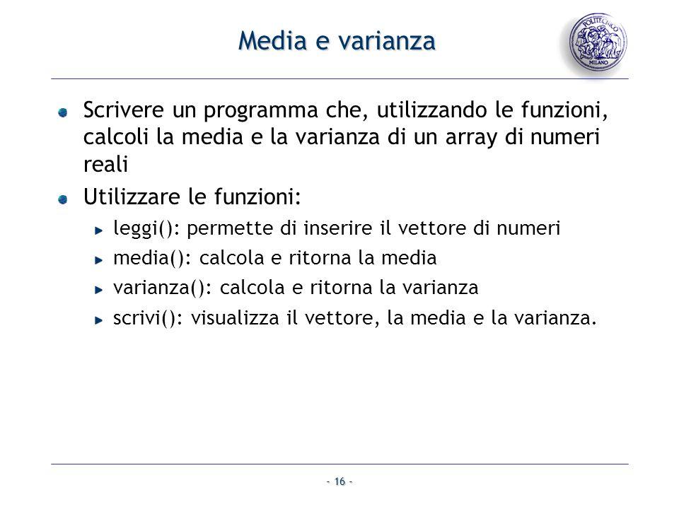 - 16 - Media e varianza Scrivere un programma che, utilizzando le funzioni, calcoli la media e la varianza di un array di numeri reali Utilizzare le f
