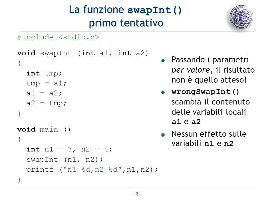 - 2 - #include void swapInt (int a1, int a2) { int tmp; tmp = a1; a1 = a2; a2 = tmp; } void main () { int n1 = 3, n2 = 4; swapInt (n1, n2); printf (