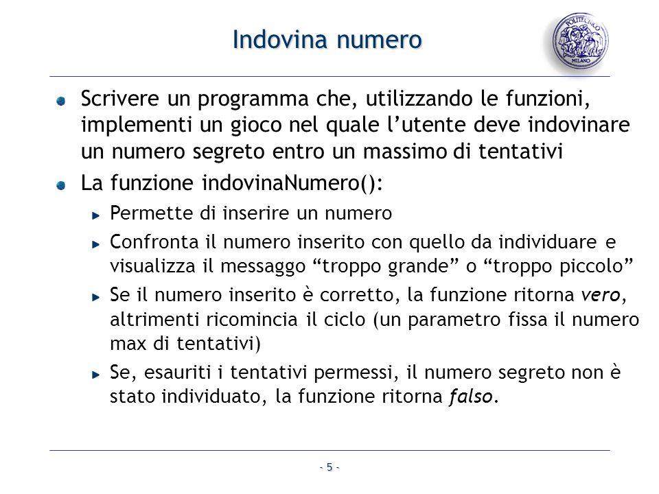 - 5 - Indovina numero Scrivere un programma che, utilizzando le funzioni, implementi un gioco nel quale lutente deve indovinare un numero segreto entr