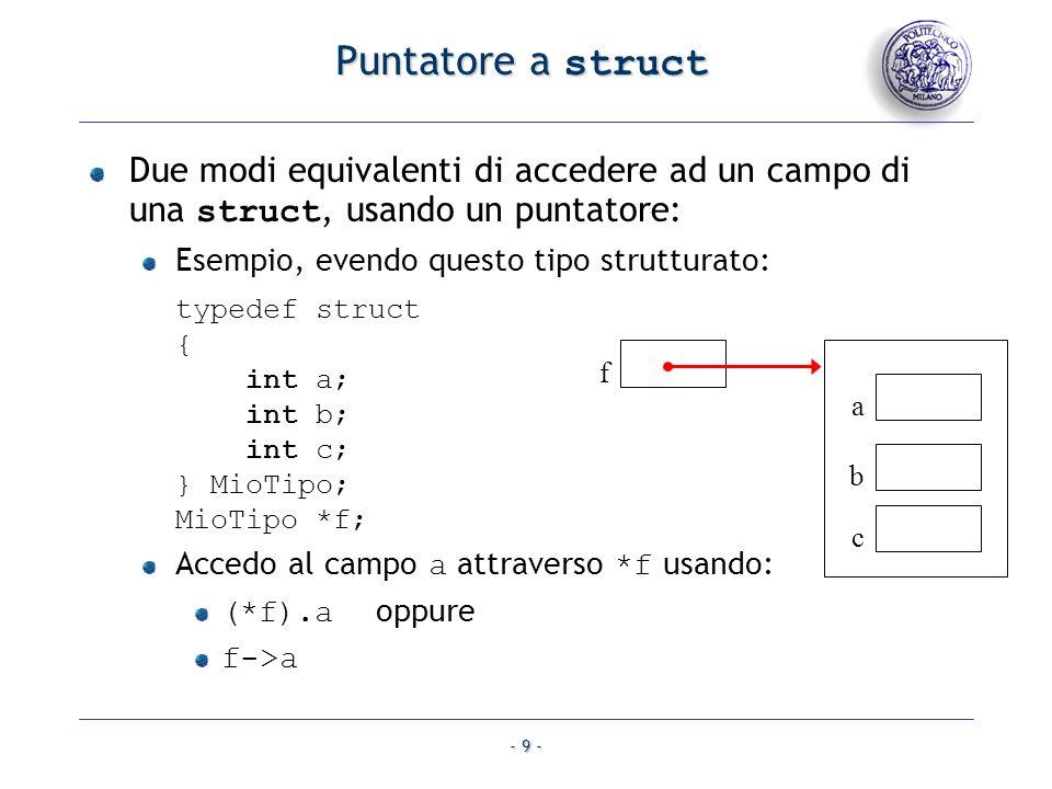 - 9 - Puntatore a struct Due modi equivalenti di accedere ad un campo di una struct, usando un puntatore: Esempio, evendo questo tipo strutturato: typ