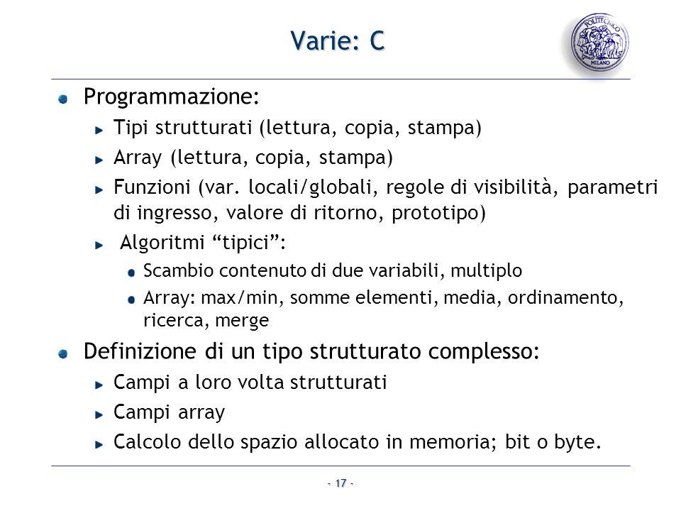 - 17 - Varie: C Programmazione: Tipi strutturati (lettura, copia, stampa) Array (lettura, copia, stampa) Funzioni (var.