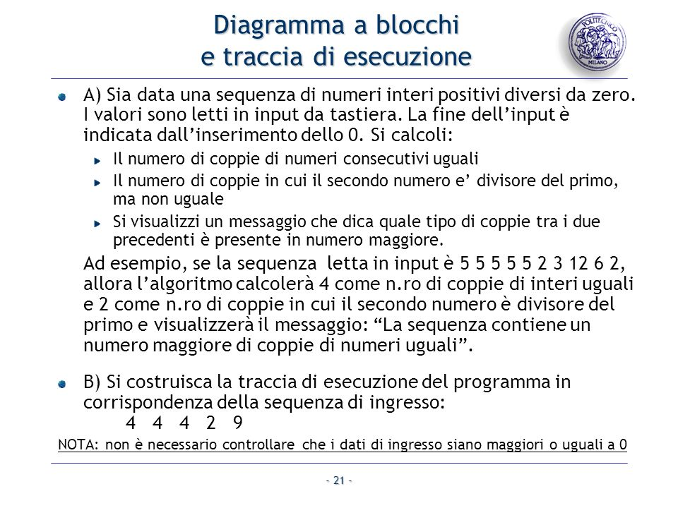 - 21 - Diagramma a blocchi e traccia di esecuzione A) Sia data una sequenza di numeri interi positivi diversi da zero.