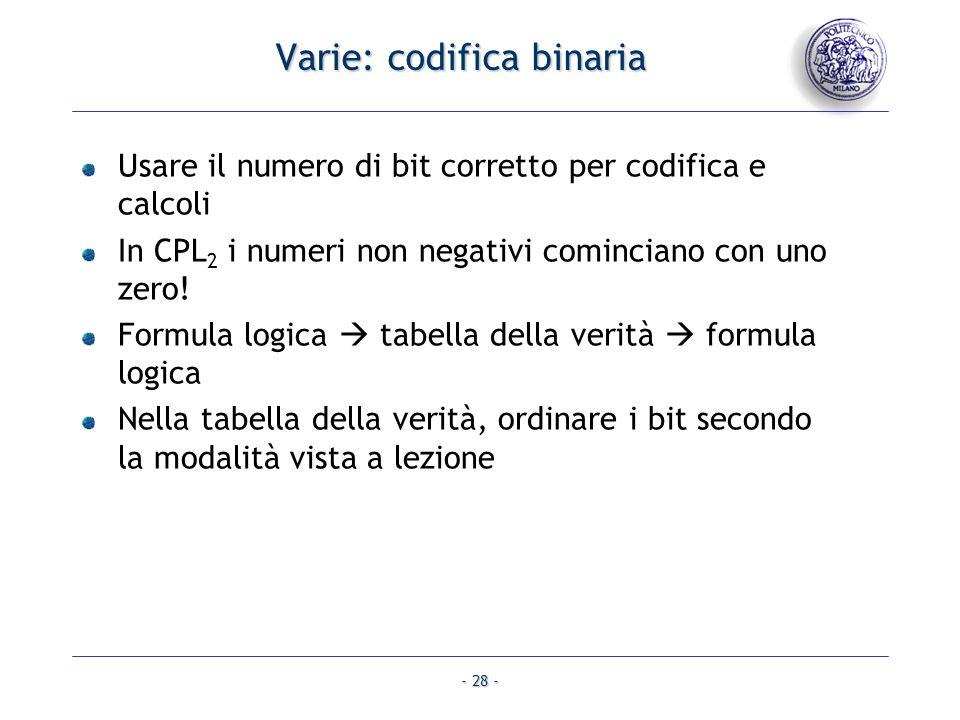 - 28 - Varie: codifica binaria Usare il numero di bit corretto per codifica e calcoli In CPL 2 i numeri non negativi cominciano con uno zero.
