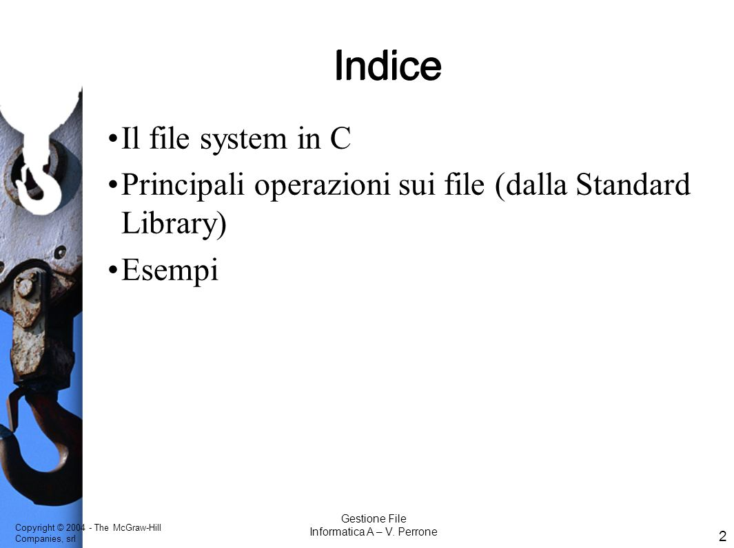 Copyright © 2004 - The McGraw-Hill Companies, srl 2 Gestione File Informatica A – V.