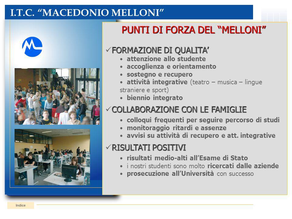 I.T.C. MACEDONIO MELLONI Indice PUNTI DI FORZA DEL MELLONI FORMAZIONE DI QUALITA attenzione allo studente accoglienza e orientamento sostegno e recupe