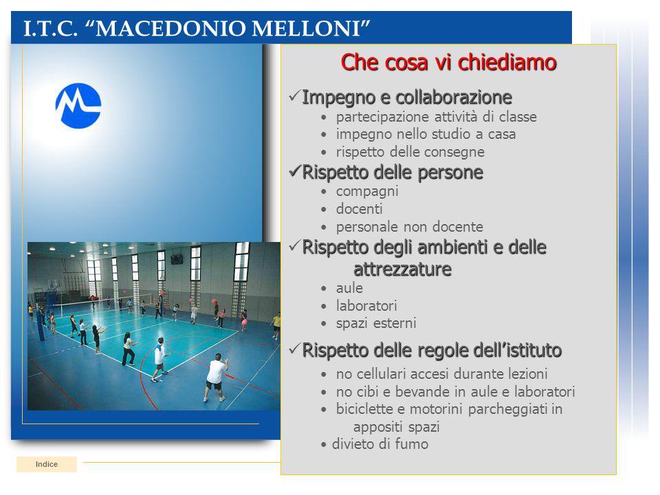 I.T.C. MACEDONIO MELLONI Indice Che cosa vi chiediamo Impegno e collaborazione partecipazione attività di classe impegno nello studio a casa rispetto