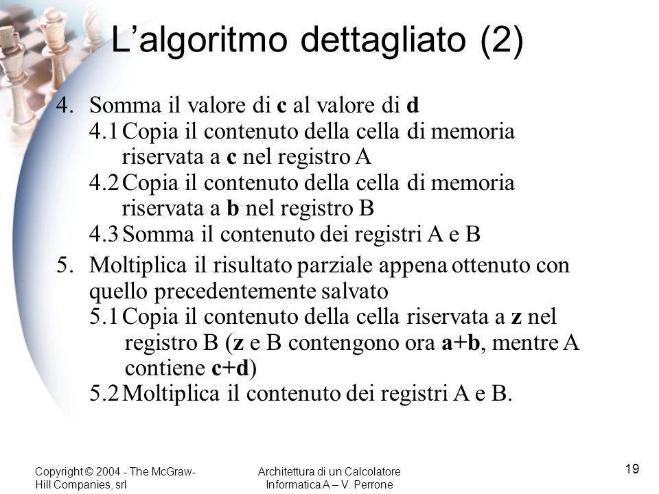 Copyright © 2004 - The McGraw- Hill Companies, srl Architettura di un Calcolatore Informatica A – V. Perrone 19 4.Somma il valore di c al valore di d