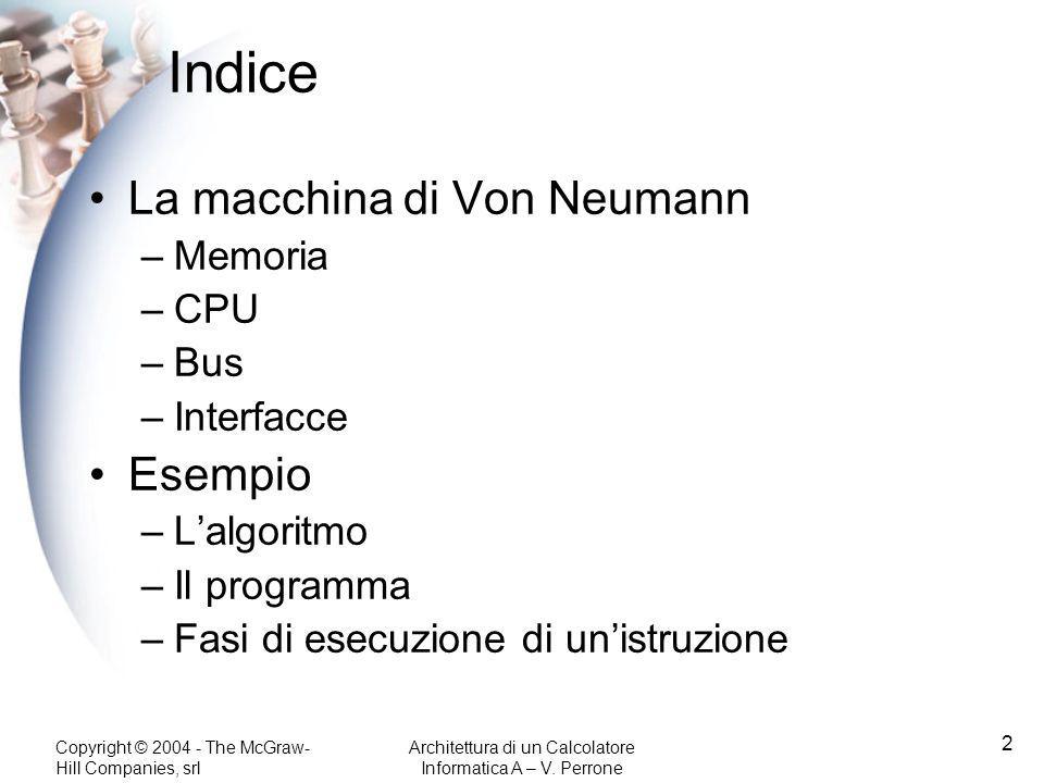 Copyright © 2004 - The McGraw- Hill Companies, srl Architettura di un Calcolatore Informatica A – V. Perrone 2 Indice La macchina di Von Neumann –Memo
