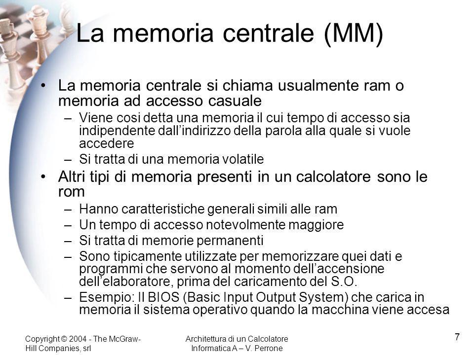 Copyright © 2004 - The McGraw- Hill Companies, srl Architettura di un Calcolatore Informatica A – V. Perrone 7 La memoria centrale (MM) La memoria cen