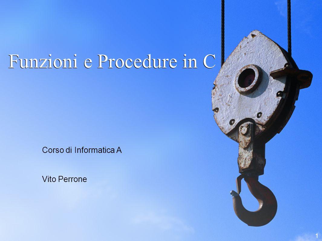 1 Funzioni e Procedure in C Corso di Informatica A Vito Perrone