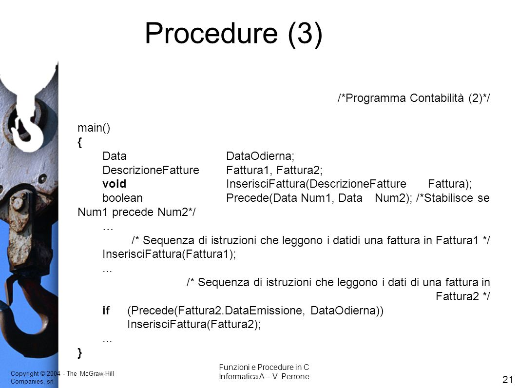 Copyright © 2004 - The McGraw-Hill Companies, srl 21 Funzioni e Procedure in C Informatica A – V.