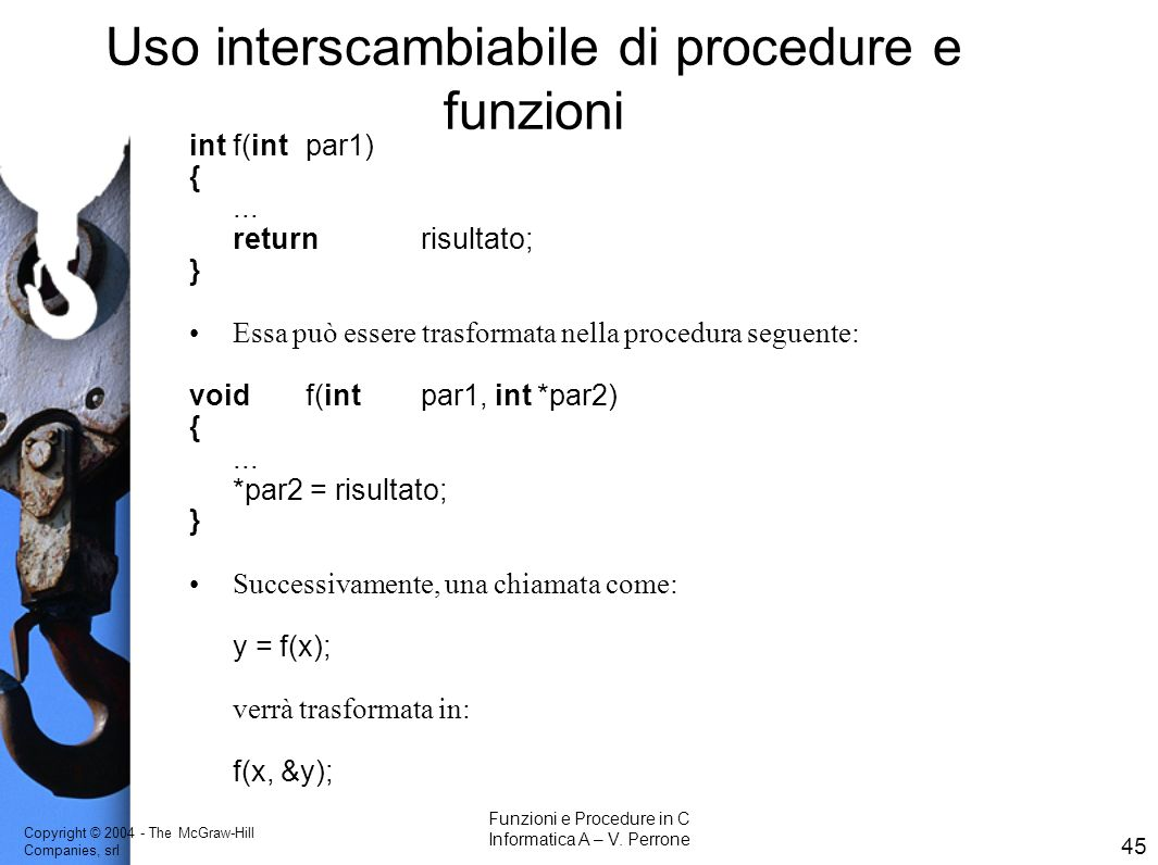 Copyright © 2004 - The McGraw-Hill Companies, srl 45 Funzioni e Procedure in C Informatica A – V.