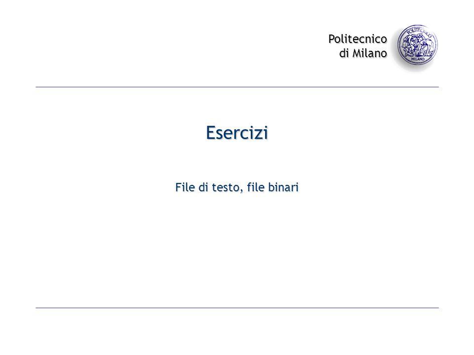 Politecnico di Milano Esercizi File di testo, file binari