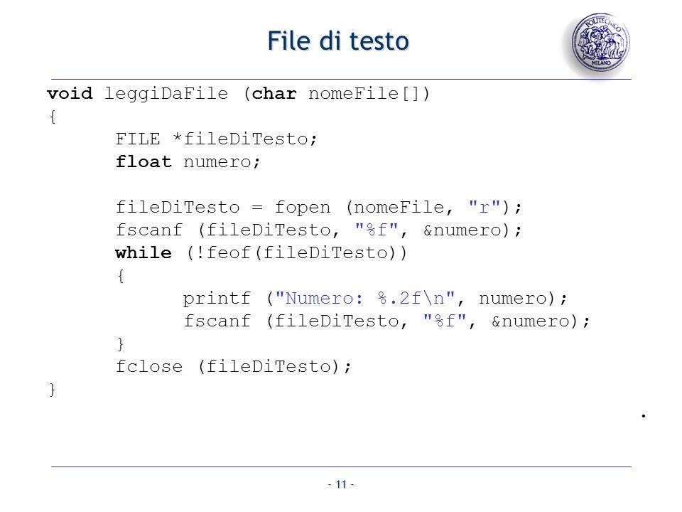 - 11 - File di testo void leggiDaFile (char nomeFile[]) { FILE *fileDiTesto; float numero; fileDiTesto = fopen (nomeFile,