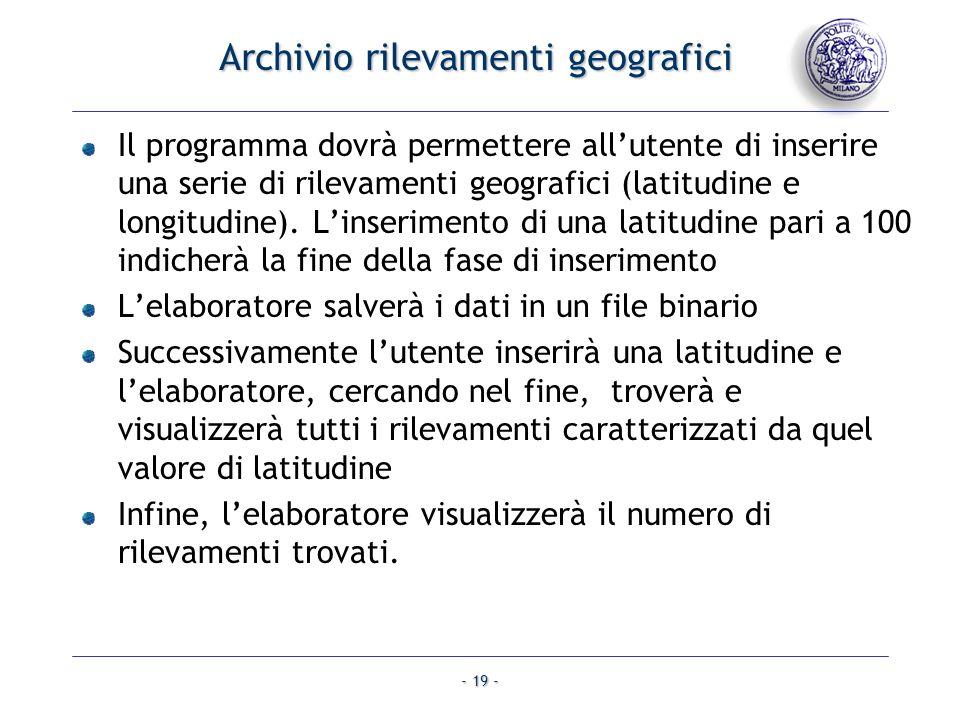- 19 - Archivio rilevamenti geografici Il programma dovrà permettere allutente di inserire una serie di rilevamenti geografici (latitudine e longitudi