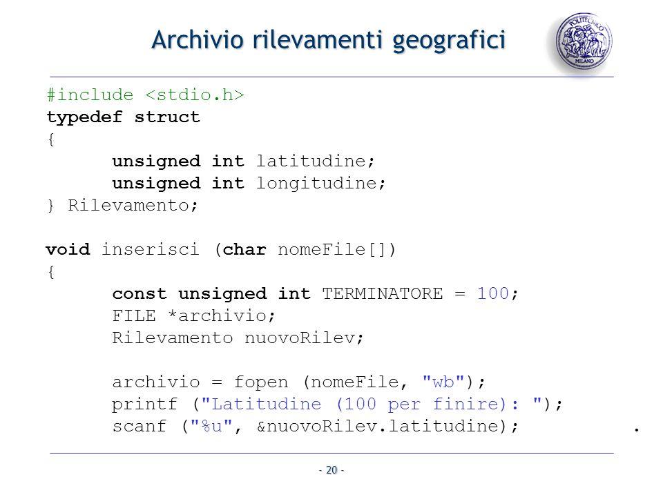- 20 - #include typedef struct { unsigned int latitudine; unsigned int longitudine; } Rilevamento; void inserisci (char nomeFile[]) { const unsigned i
