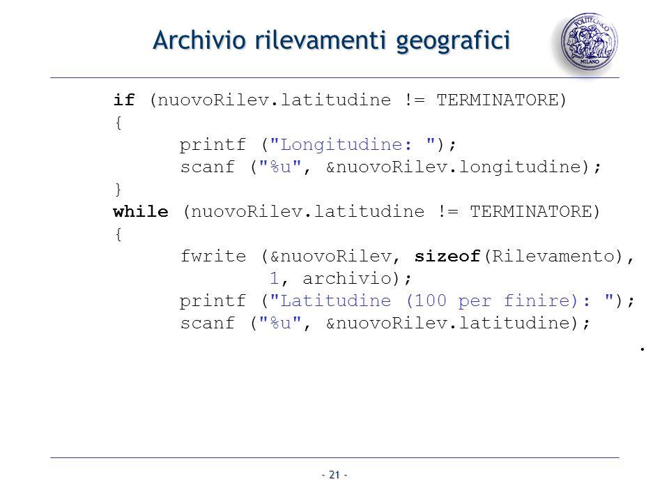 - 21 - Archivio rilevamenti geografici if (nuovoRilev.latitudine != TERMINATORE) { printf (