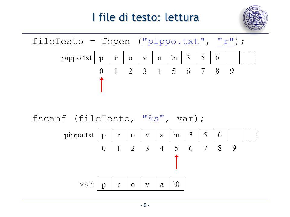 - 6 - I file di testo: lettura I file di testo: lettura fscanf (fileTesto, %d , &var1); prova\n35 pippo.txt 01234567 6 89 Notare che il carattere \n viene scartato var1 356
